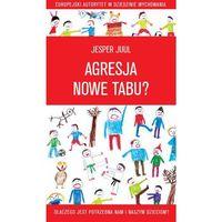 Agresja - nowe tabu? Dlaczego jest potrzebna nam i naszym dzieciom?, Jesper Juul