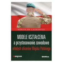 Modele kształcenia a przystosowanie zawodowe młodych oficerów Wojska Polskiego - Dostawa 0 zł (kategoria: