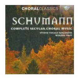 Schumann: Complete Secular Choral Music - Wyprzedaż do 90% (klasyczna muzyka dawna)