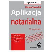 Aplikacja notarialna Pytania, odpowiedzi, tabele - Mariusz Stepaniuk (kategoria: Prawo, akty prawne)