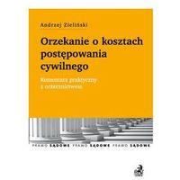 Orzekanie o kosztach postępowania cywilnego. Komentarz praktyczny z orzecznictwem - Andrzej Zieliński (kateg