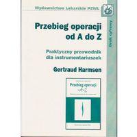 Przebieg operacji od A do Z. Praktyczny przewodnik dla instrumentariuszek dc/ (2012)