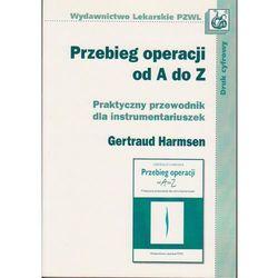 Przebieg operacji od A do Z. Praktyczny przewodnik dla instrumentariuszek dc/, rok wydania (2012)