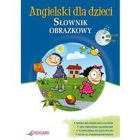 Angielski dla dzieci. Słownik obrazkowy - Praca Zbiorowa (2010)