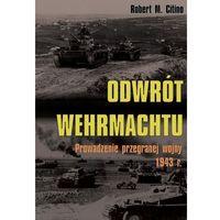 Odwrót Wehrmachtu Prowadzenie przegranej wojny 1943 r.-Wysyłkaod3,99 (9788378894155)