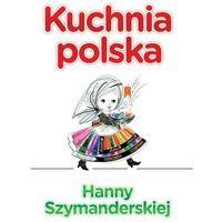 Kuchnia Polska Hanny Szymanderskiej - Hanna Szymanderska