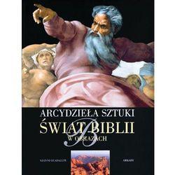 ŚWIAT BIBLII W OBRAZACH ARCYDZIEŁA SZTUKI TW (kategoria: Albumy)