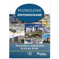 Pozwolenie zintegrowane Procedura uzyskania krok po kroku - Agnieszka Bisiorek, Przemysław Dąbrowski, Dorota