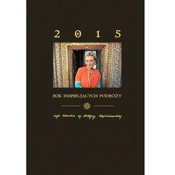 Rok inspirujących podróży 2015 według Martyny Wojciechowskiej. Kalendarz (książka)