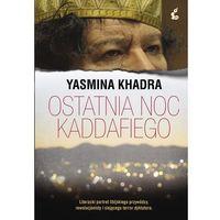 Ostatnia noc Kaddafiego - Wysyłka od 3,99 - porównuj ceny z wysyłką, Khadra Yasmina