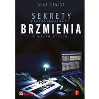 Sekrety profesjonalnego brzmienia w małym studiu (opr. miękka)