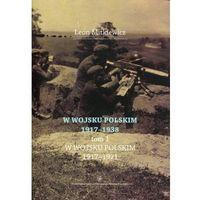 W Wojsku Polskim 1917-1938, t.1: W Wojsku Polskim 1917-1921 (9788323132738)