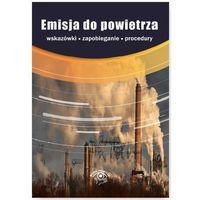 Emisja do powietrza - procedury, wskazówki, zapobieganie (9788326964046)