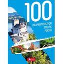 100 Najpiękniejszych Miejsc Polski - Praca zbiorowa (9788378879602)