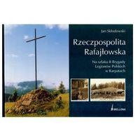 Rzeczpospolita Rafajłowska. Na szlaku II Brygady Legionów Polskich w Karpatach