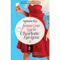 Smaczne życie Charlotte Lavigne. Tom 2, Roy Nathalie