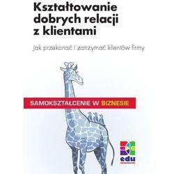 Kształtowanie dobrych relacji z klientami - Peter Kenzelmann (ISBN 9788361059295)