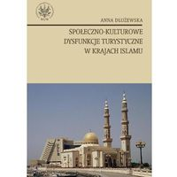 Anna Dłużewska. Społeczno - kulturowe dysfunkcje turystyczne w krajach islamu., Anna Dłużewska
