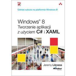 WINDOWS 8 TWORZENIE APLIKACJI Z UŻYCIEM C# I XAML, pozycja wydana w roku: 2013