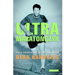 Ultramaratończyk - Dean Karnazes, pozycja wydana w roku: 2013