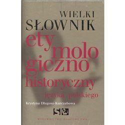 Wielki słownik etymologiczno-historyczny języka polskiego (ISBN 9788301152581)