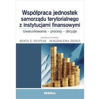 Współpraca jednostek samorządu terytorialnego z instytucjami finansowymi - Dostawa 0 zł (9788380852969)