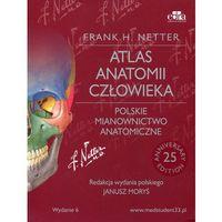 Atlas anatomii człowieka Netter Polskie mianownictwo anatomiczne II wyd. VI NOWOŚĆ 2015 (9788365195067)