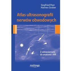 Atlas ultrasonografii nerwów obwodowych. Siegfried Peer, Hannes Gruber (Medipage)