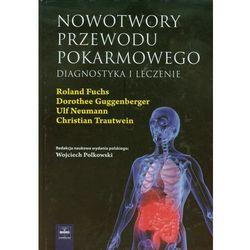 Nowotwory przewodu pokarmowego - Fuchs Roland, Guggenberger Dorothee, Neumann Ulf (ISBN 9788375630428)