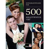 Fotografowanie par. 500 kreatywnych ujęć (2013)