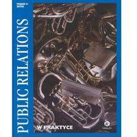 PUBLIC RELATIONS W PRAKTYCE Fraser P. Seitel (9788388667213)