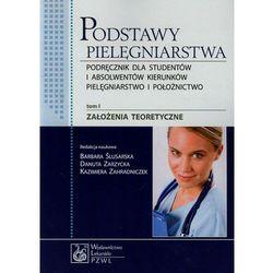 Podstawy pielęgniarstwa. Tom 1. Założenia teoretyczne, książka z kategorii Zdrowie, medycyna, uroda