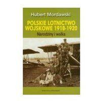 Polskie lotnictwo wojskowe 1918-1920 Narodziny i walka (376 str.)