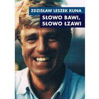 Słowo bawi, słowo łzawi - Kuna Zdzisław Leszek