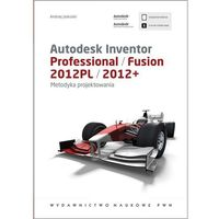 Autodesk Inventor Professional. Fusion 2012PL/2012+ z CD Metodyka projektowania (2012)