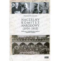 Naczelny Komitet Narodowy 1914-1918 - Drozdowski Mateusz (9788365080523)