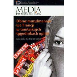 Obraz muzułmanów we Francji w tamtejszych tygodnikach opinii - Dostawa 0 zł (kategoria: Czasopisma)