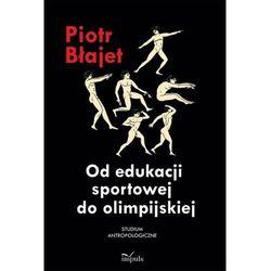 Od edukacji sportowej do olimpijskiej. Studium antropologiczne