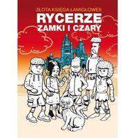 Złota księga łamigłówek Rycerze zamki i czary - Guzowska Beata, Jagielski Mateusz