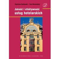 Jakość i efektywność usług hotelarskich. - Borkowski Stanisław, Wszendobył Ewa (9788301151447)