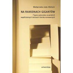 Na ramionach gigantów. Figura autorytetu w polskich tekstach literaturoznawczych (ISBN 9788324210114)