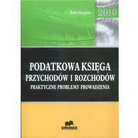 Podatkowa księga przychodów i rozchodów 2010. Praktyczne problemy prowadzenia., oprawa miękka
