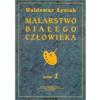 MALARSTWO BIAŁEGO CZŁOWIEKA TOM 1 Waldemar Łysiak