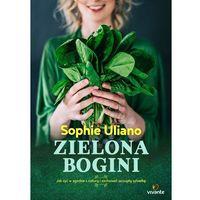 Zielona bogini. Jak żyć w zgodzie z naturą i zachować szczupłą sylwetkę - Sophie Uliano