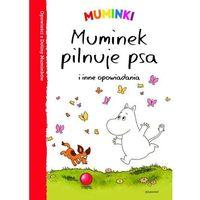 Muminki Muminek pilnuje psa i inne opowiadania - Praca zbiorowa, Egmont