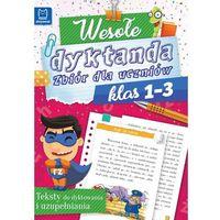 Wesołe dyktanda, Zbiór dla uczniów klas 1-3 - Opracowanie zbiorowe (48 str.)