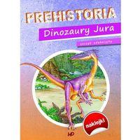 Prehistoria Dinozaury Jura. Zeszyt edukacyjny - Praca zbiorowa, praca zbiorowa