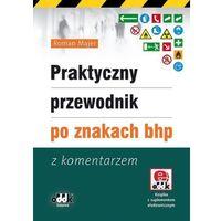 Praktyczny przewodnik po znakach bhp. Z komentarzem (+ CD) (Roman Majer)