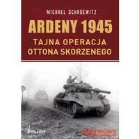 Ardeny 1944-1945. Tajne operacje Skorzennego (oprawa miękka), Bellona