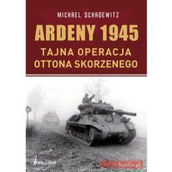 Ardeny 1944-1945. Tajne operacje Skorzennego (oprawa miękka) (Bellona)